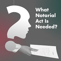 What Notarial Act Is Needed?