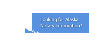 Looking for Alaska Notary Information?