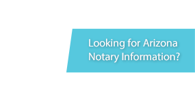 Looking for Arizona Notary Information?