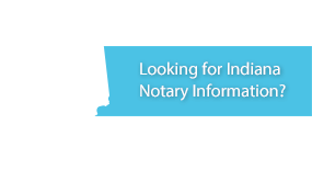 Looking for Indiana Notary Information?