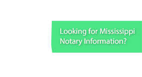 Looking for Mississippi Notary Information?