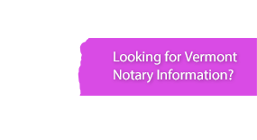 Looking for Vermont Notary Information?